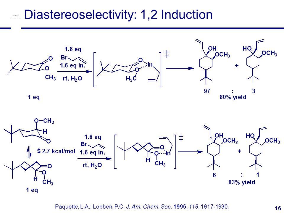 16 Diastereoselectivity: 1,2 Induction Paquette, L.A.; Lobben, P.C.