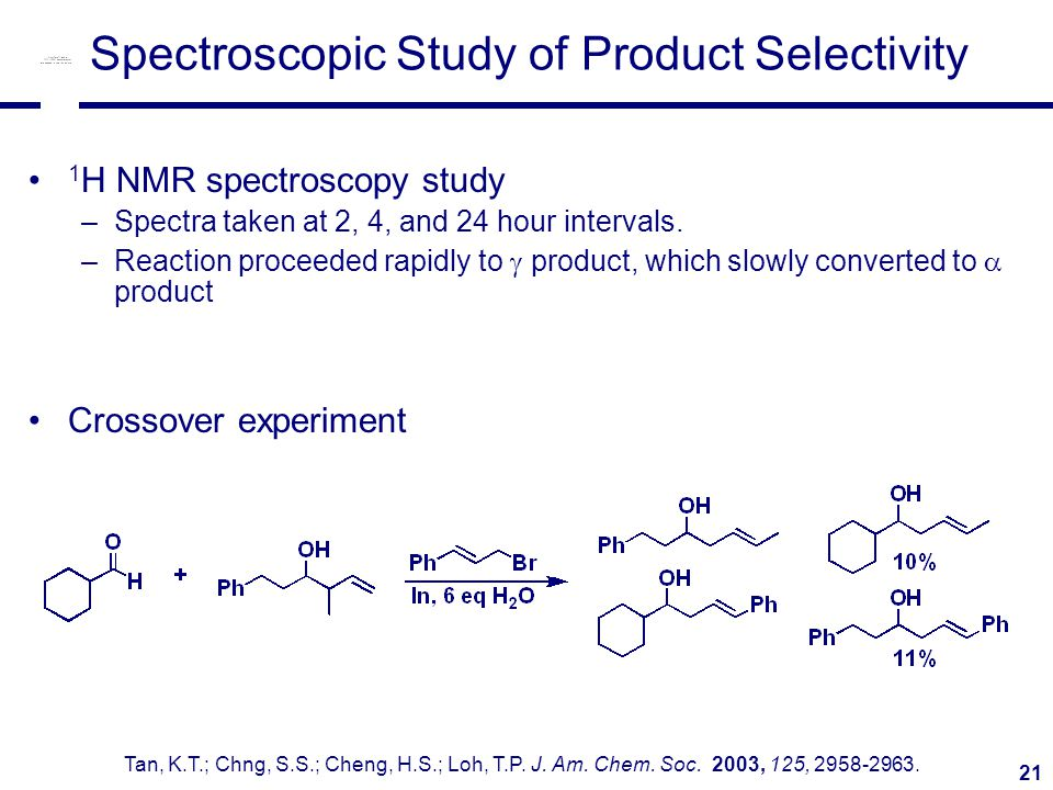 21 Spectroscopic Study of Product Selectivity 1 H NMR spectroscopy study –Spectra taken at 2, 4, and 24 hour intervals.