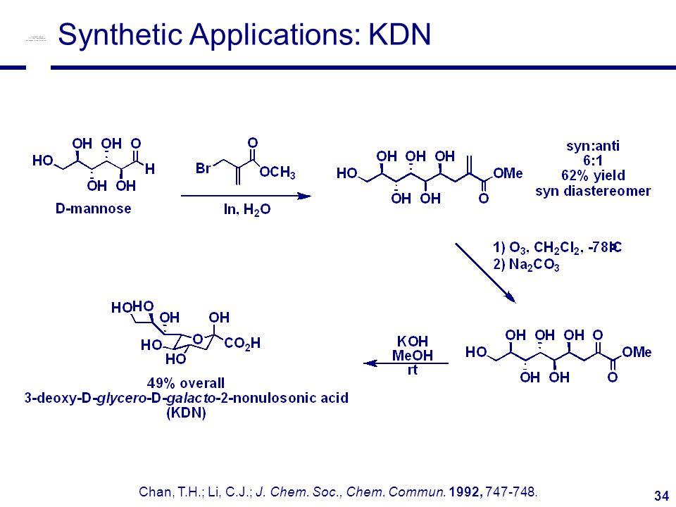 34 Synthetic Applications: KDN Chan, T.H.; Li, C.J.; J. Chem. Soc., Chem. Commun. 1992, 747-748.