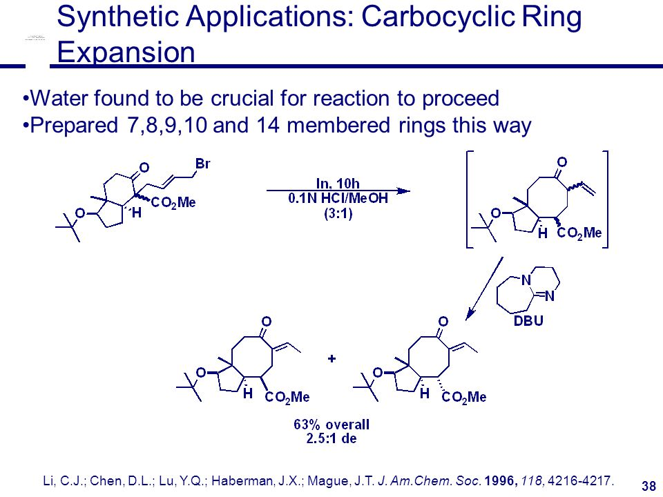 38 Synthetic Applications: Carbocyclic Ring Expansion Li, C.J.; Chen, D.L.; Lu, Y.Q.; Haberman, J.X.; Mague, J.T.