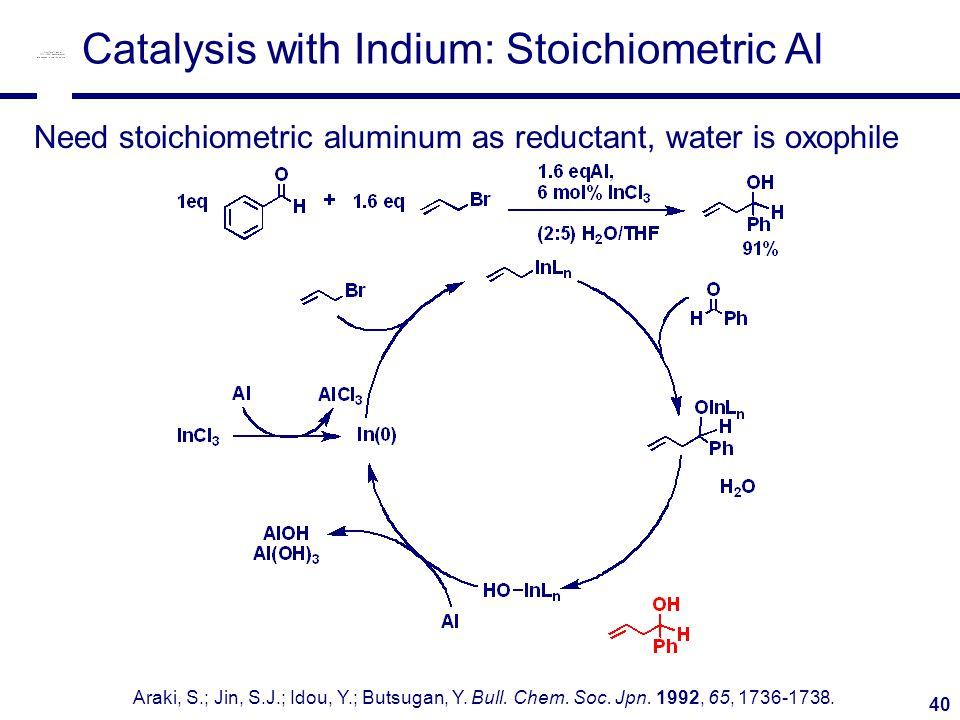 40 Catalysis with Indium: Stoichiometric Al Araki, S.; Jin, S.J.; Idou, Y.; Butsugan, Y.