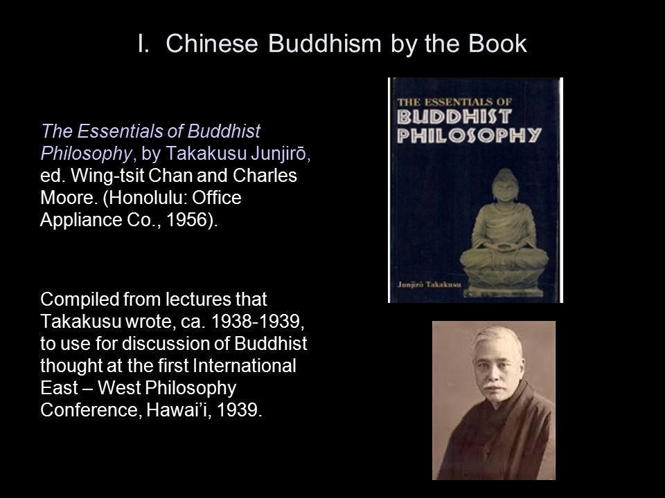 I. Chinese Buddhism by the Book The Essentials of Buddhist Philosophy, by Takakusu Junjirō, ed.