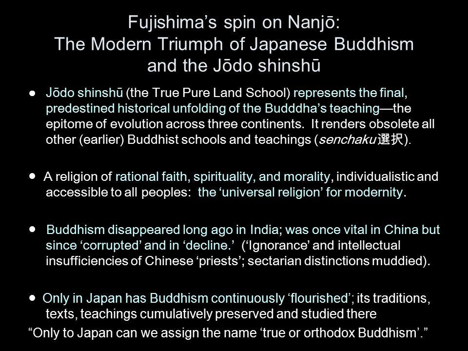 Fujishima's spin on Nanjō: The Modern Triumph of Japanese Buddhism and the J ōdo shinshū ● J ōdo shinshū (the True Pure Land School) represents the fi