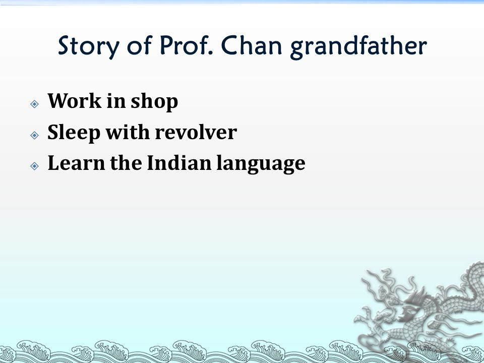 Story of Prof. Chan grandfather  Work in shop  Sleep with revolver  Learn the Indian language