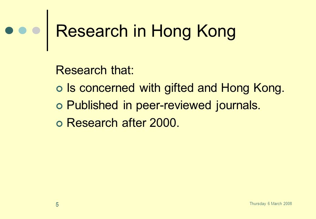 Thursday 6 March 2008 5 Research in Hong Kong Research that: Is concerned with gifted and Hong Kong.