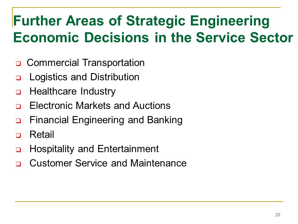 20 Further Areas of Strategic Engineering Economic Decisions in the Service Sector  Commercial Transportation  Logistics and Distribution  Healthca