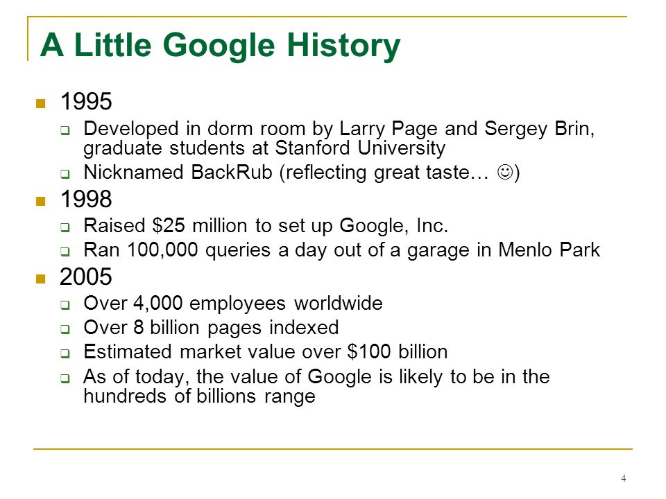 4 A Little Google History 1995  Developed in dorm room by Larry Page and Sergey Brin, graduate students at Stanford University  Nicknamed BackRub (r