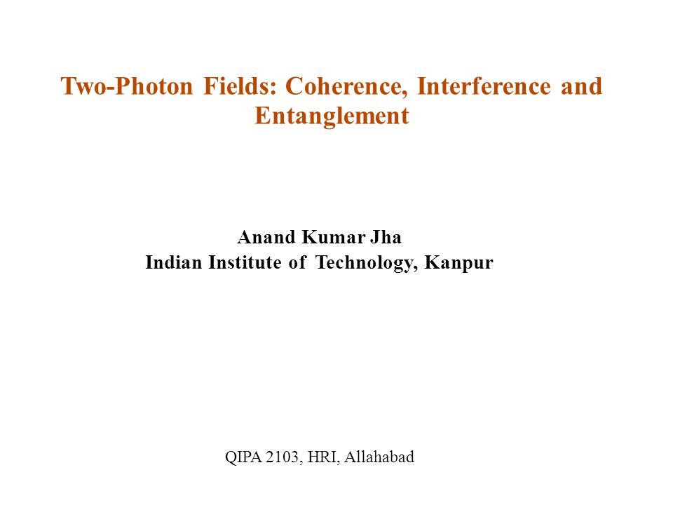 Introduction to one-photon coherence Parametric down-conversion Two-photon interference: Temporal, spatial and angular Two-photon coherence and entanglement Outline