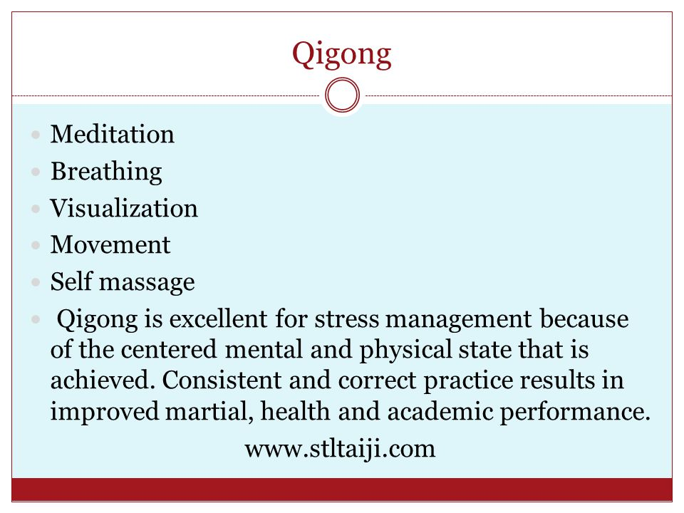 Qigong Meditation Breathing Visualization Movement Self massage Qigong is excellent for stress management because of the centered mental and physical state that is achieved.