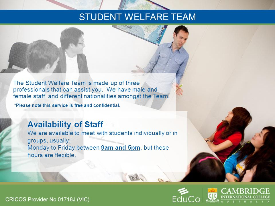 STUDENT WELFARE TEAM The Student Welfare Team is made up of three professionals that can assist you.