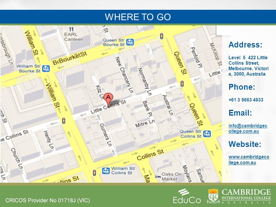 Address: Level 5 422 Little Collins Street, Melbourne, Victori a, 3000, Australia Phone: +61 3 9663 4933 Email: info@cambridgec ollege.com.au Website: