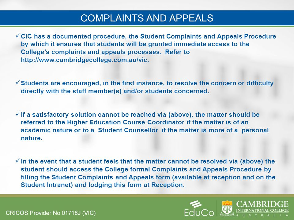 CIC has a documented procedure, the Student Complaints and Appeals Procedure by which it ensures that students will be granted immediate access to the College's complaints and appeals processes.