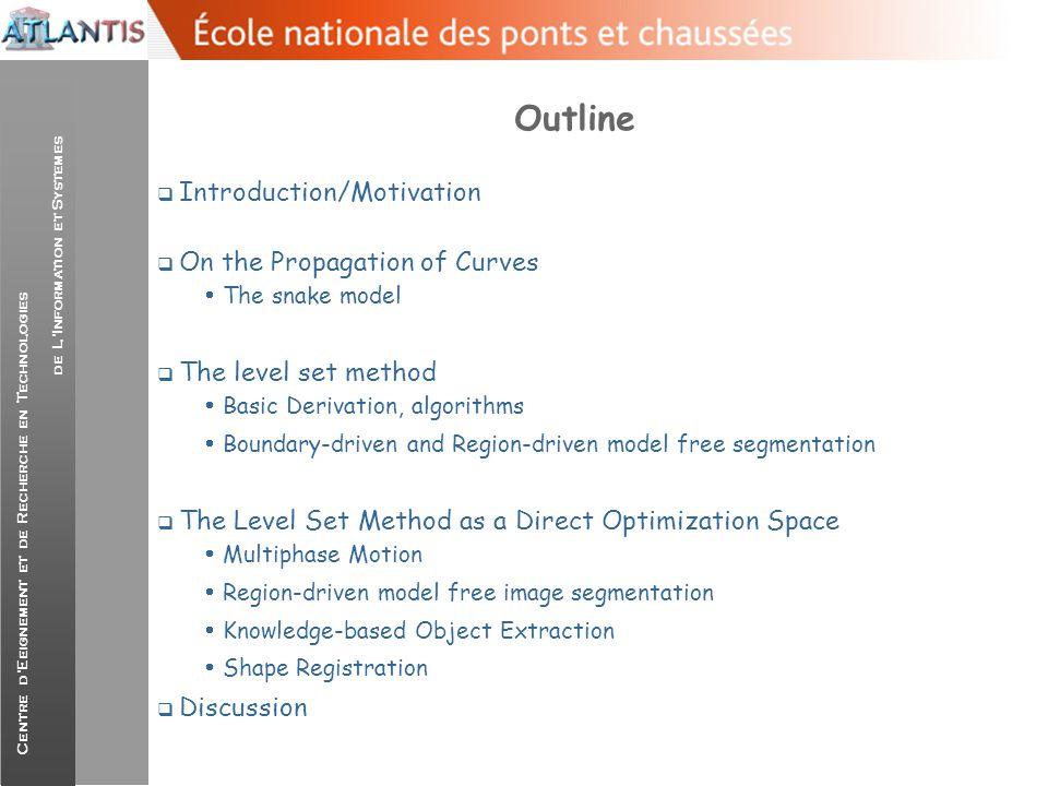 Centre d'Eeignement et de Recherche en Technologies de L'Information et Systemes Outline  Introduction/Motivation  On the Propagation of Curves  Th