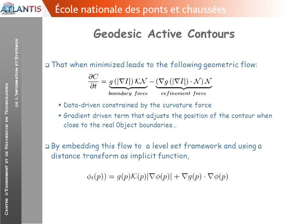Centre d'Eeignement et de Recherche en Technologies de L'Information et Systemes Geodesic Active Contours  That when minimized leads to the following