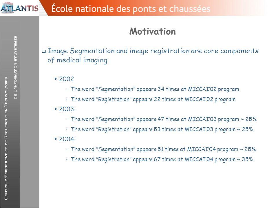 Centre d'Eeignement et de Recherche en Technologies de L'Information et Systemes Motivation  Image Segmentation and image registration are core compo