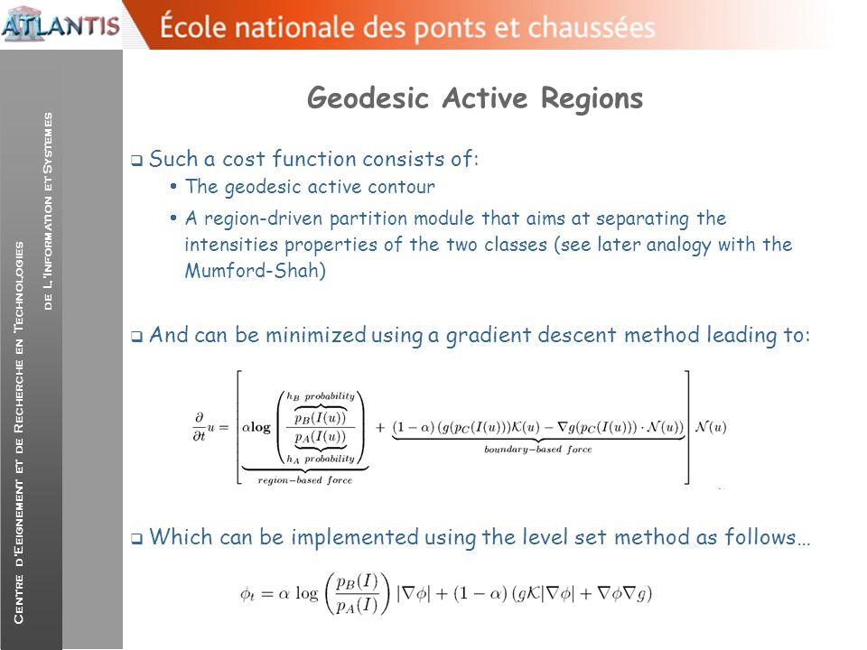 Centre d'Eeignement et de Recherche en Technologies de L'Information et Systemes Geodesic Active Regions  Such a cost function consists of:  The geo