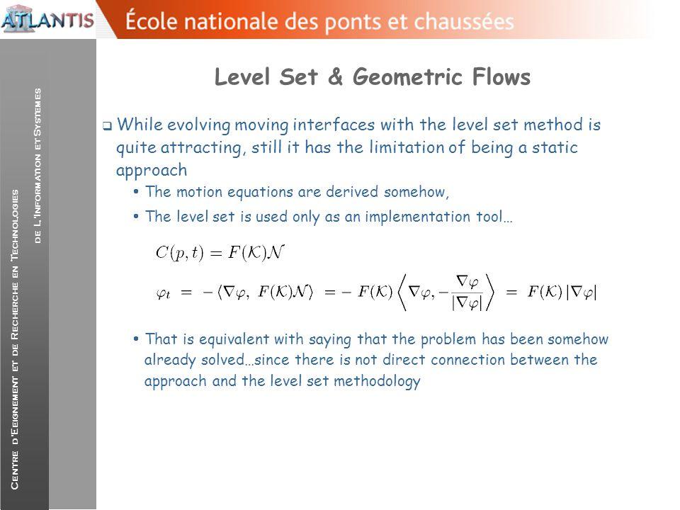 Centre d'Eeignement et de Recherche en Technologies de L'Information et Systemes Level Set & Geometric Flows  While evolving moving interfaces with t