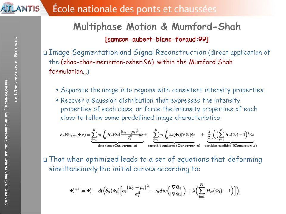 Centre d'Eeignement et de Recherche en Technologies de L'Information et Systemes Multiphase Motion & Mumford-Shah [samson-aubert-blanc-feraud:99]  Im