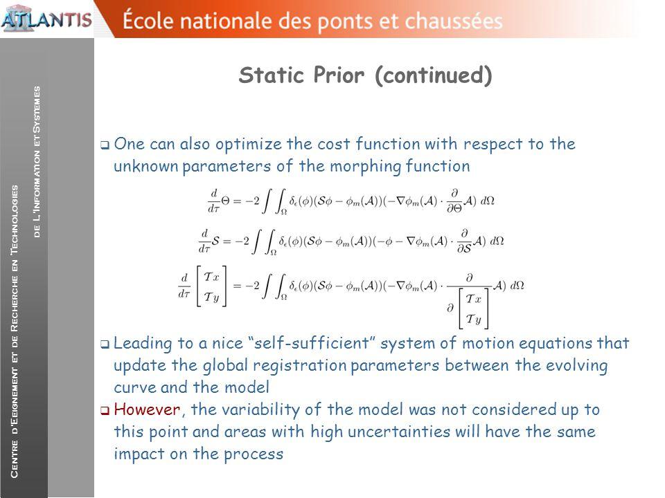 Centre d'Eeignement et de Recherche en Technologies de L'Information et Systemes Static Prior (continued)  One can also optimize the cost function wi