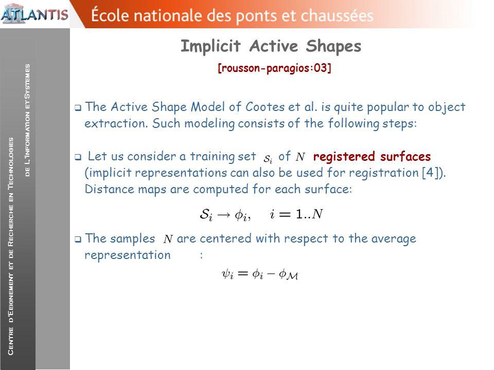 Centre d'Eeignement et de Recherche en Technologies de L'Information et Systemes Implicit Active Shapes [rousson-paragios:03]  The Active Shape Model