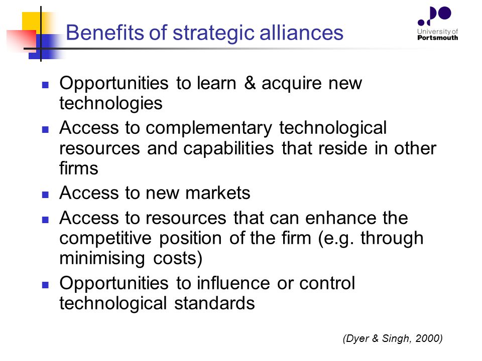 Benefits of strategic alliances Opportunities to learn & acquire new technologies Access to complementary technological resources and capabilities tha