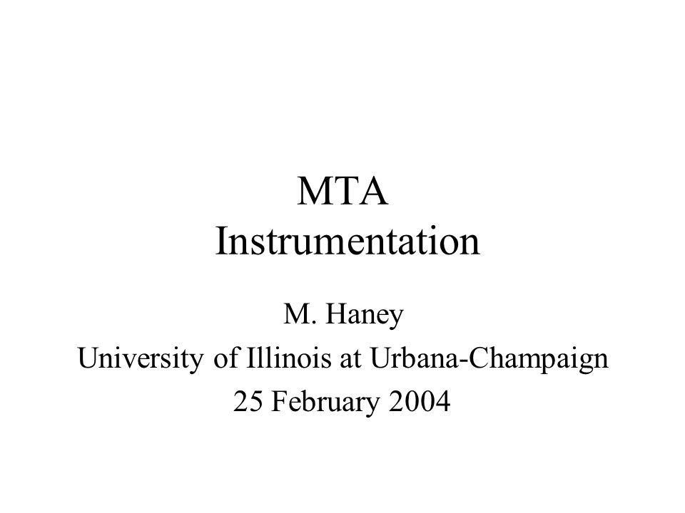 MTA Instrumentation M. Haney University of Illinois at Urbana-Champaign 25 February 2004