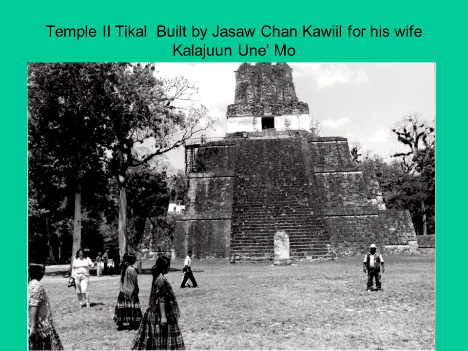 Temple II Tikal Built by Jasaw Chan Kawiil for his wife Kalajuun Une' Mo