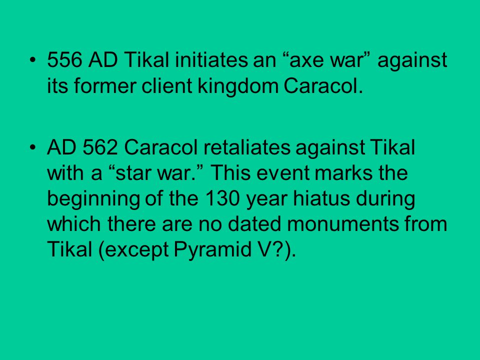 AD 648 A disaffected group of Tikal nobility under B'alaj Chan K'awiil flees west and founds Dos Pilas.