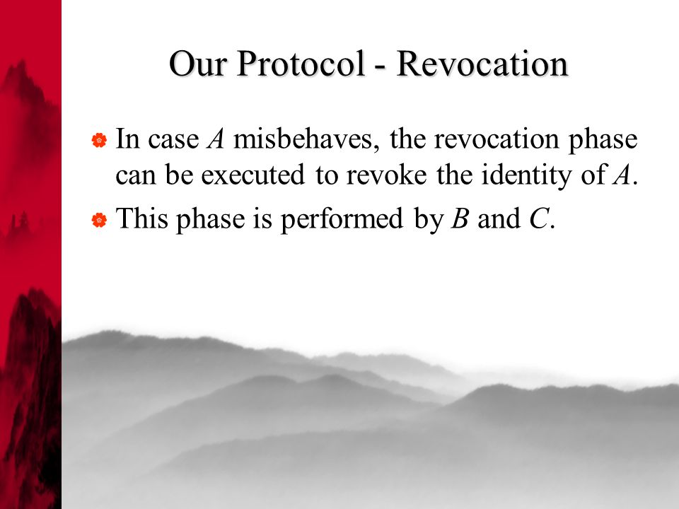 Our Protocol - Revocation  In case A misbehaves, the revocation phase can be executed to revoke the identity of A.