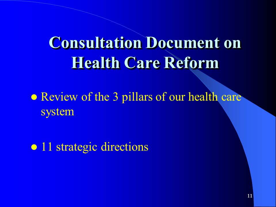 11 Consultation Document on Health Care Reform Review of the 3 pillars of our health care system 11 strategic directions