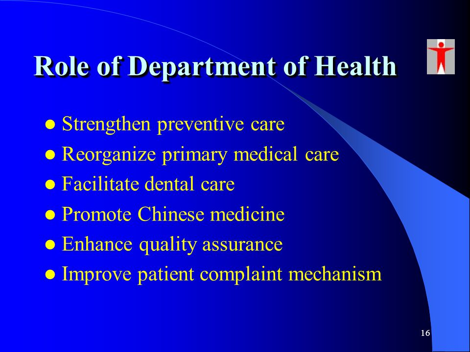16 Role of Department of Health Strengthen preventive care Reorganize primary medical care Facilitate dental care Promote Chinese medicine Enhance qua