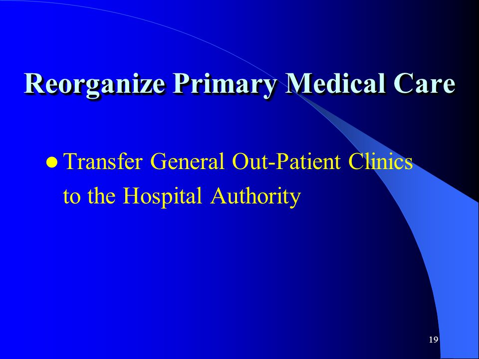19 Reorganize Primary Medical Care Transfer General Out-Patient Clinics to the Hospital Authority