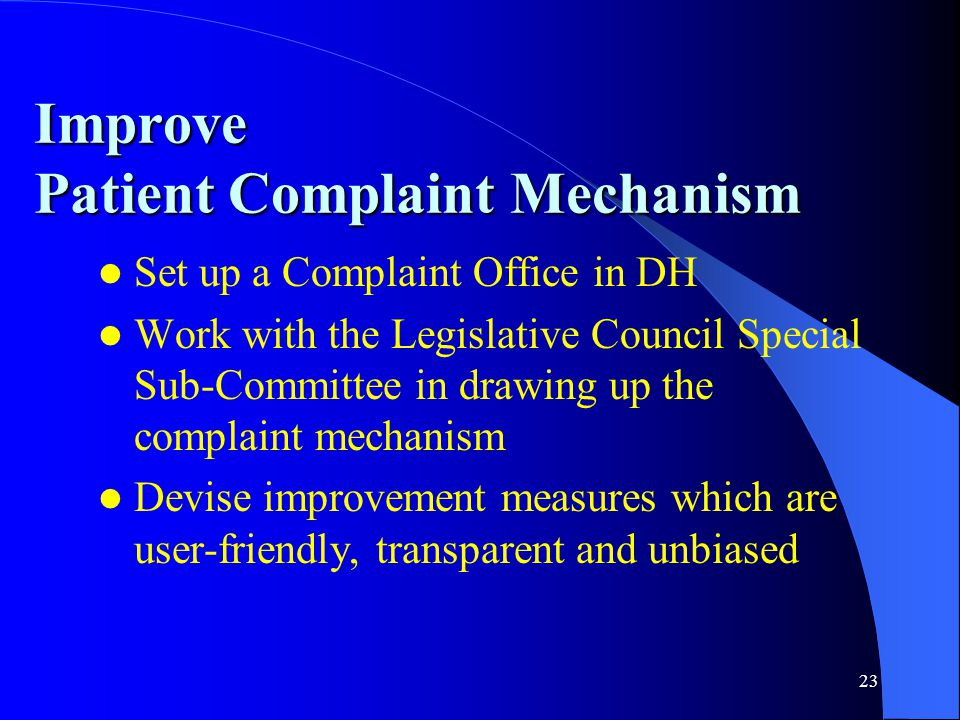 23 Improve Patient Complaint Mechanism Set up a Complaint Office in DH Work with the Legislative Council Special Sub-Committee in drawing up the compl