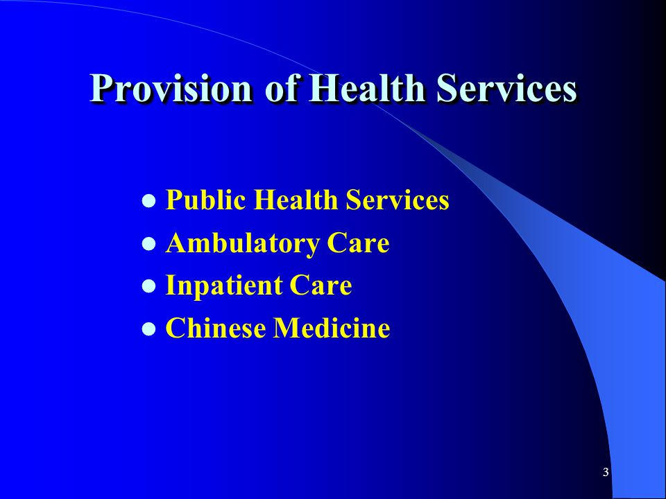 3 Provision of Health Services Public Health Services Ambulatory Care Inpatient Care Chinese Medicine