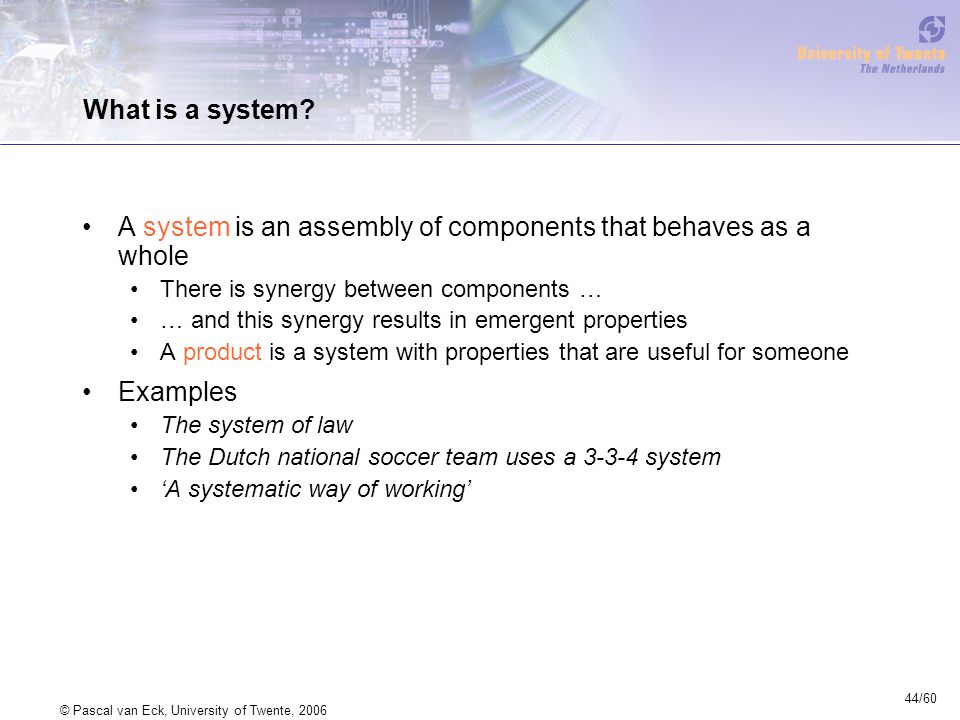 44/60 © Pascal van Eck, University of Twente, 2006 What is a system.