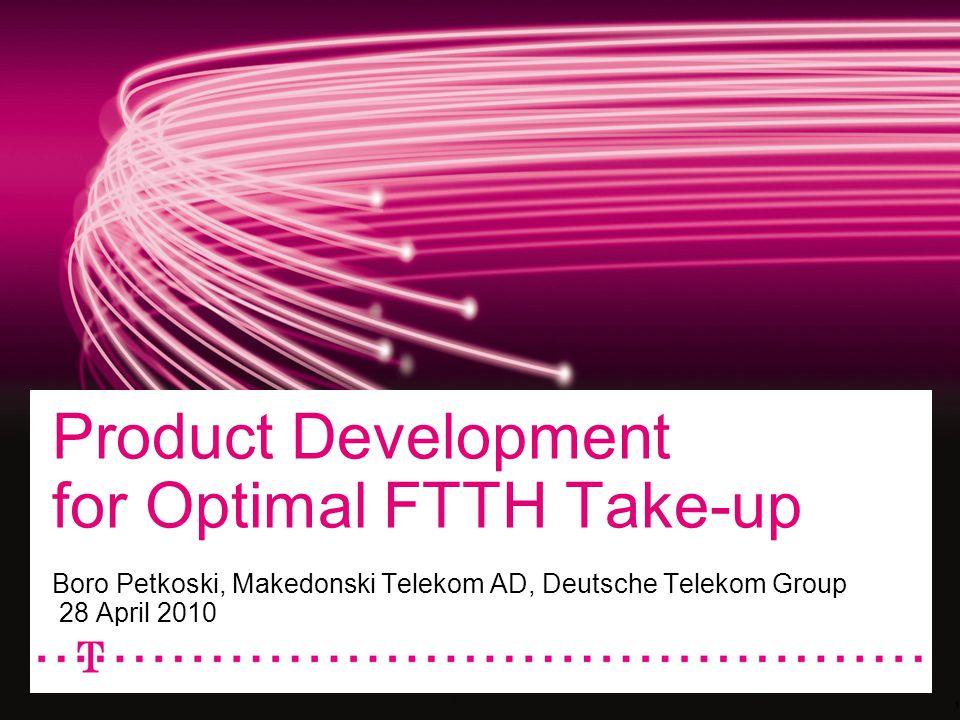 Product Development for Optimal FTTH Take-up Boro Petkoski, Makedonski Telekom AD, Deutsche Telekom Group 28 April 2010 1