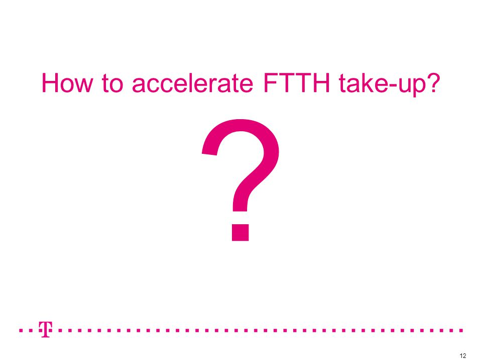 How to accelerate FTTH take-up 12