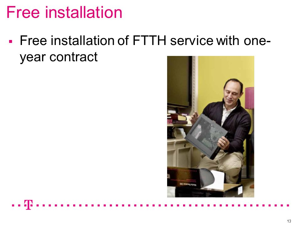Free installation 13  Free installation of FTTH service with one- year contract