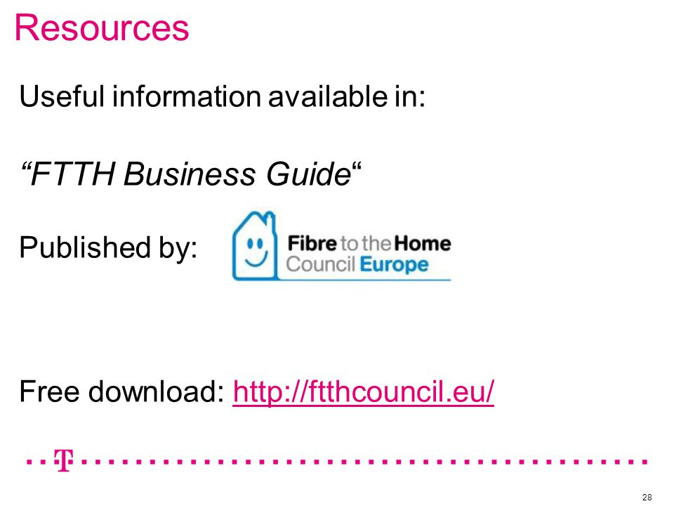 Resources 28 Useful information available in: FTTH Business Guide Published by: Free download: http://ftthcouncil.eu/http://ftthcouncil.eu/