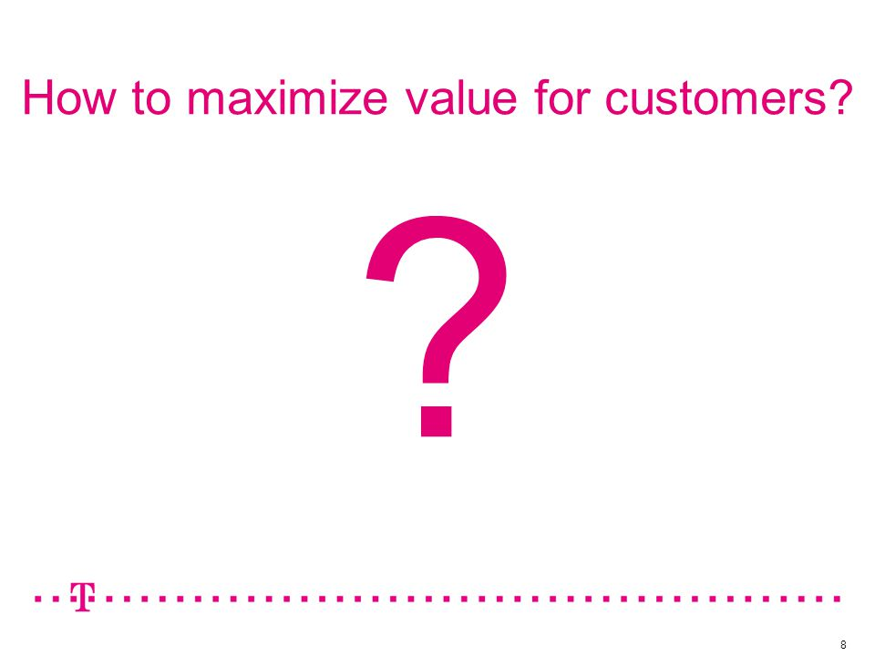 How to maximize value for customers 8