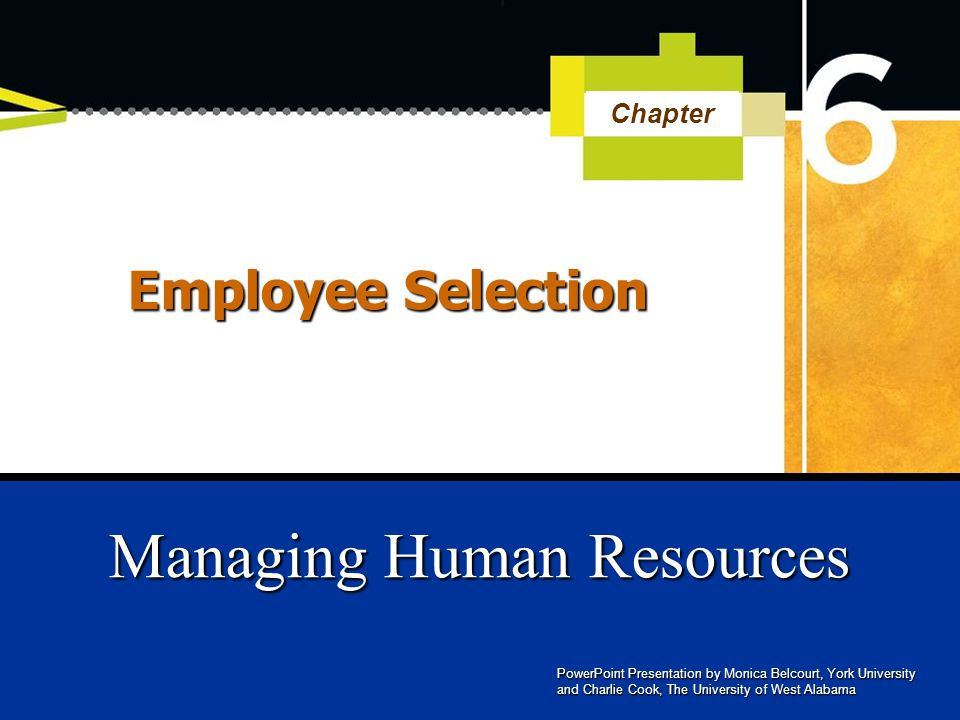 PowerPoint Presentation by Monica Belcourt, York University and Charlie Cook, The University of West Alabama Managing Human Resources Chapter Employee Selection