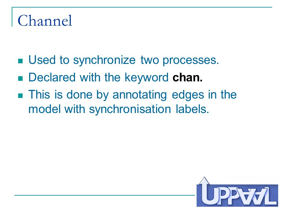 Channel Used to synchronize two processes.Declared with the keyword chan.