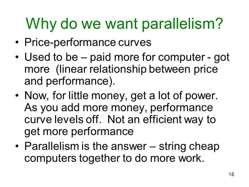 15 Why do we want parallelism.