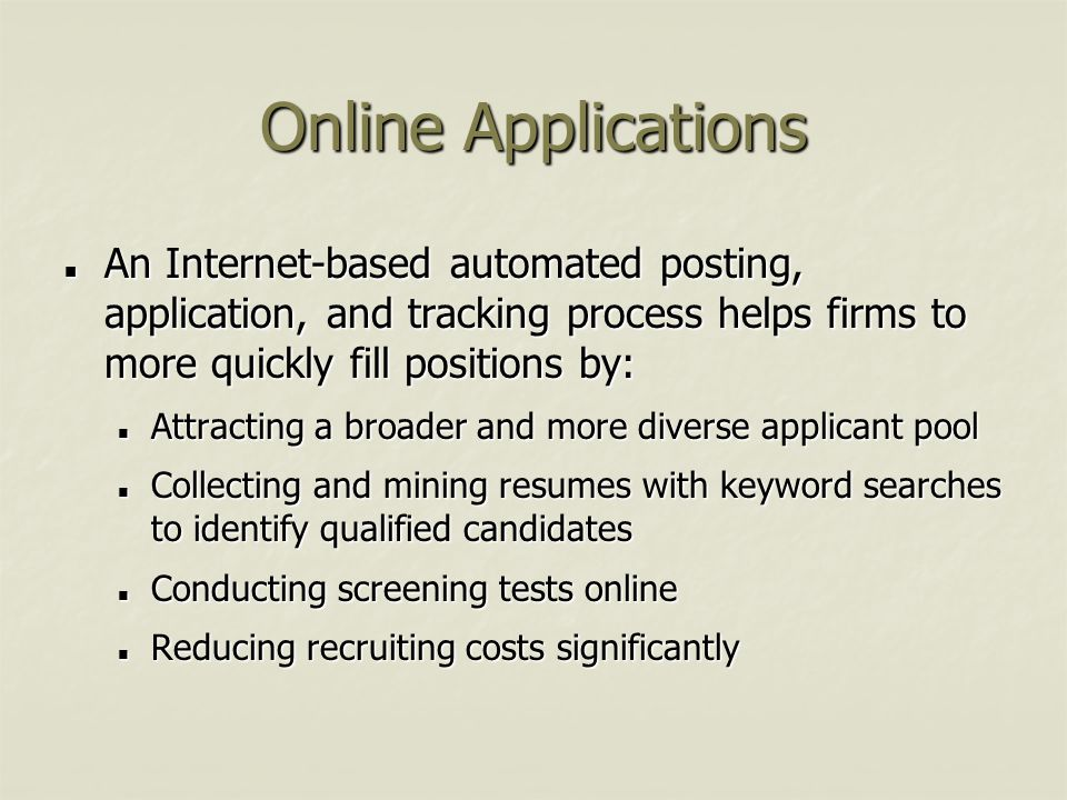 Online Applications An Internet-based automated posting, application, and tracking process helps firms to more quickly fill positions by: An Internet-