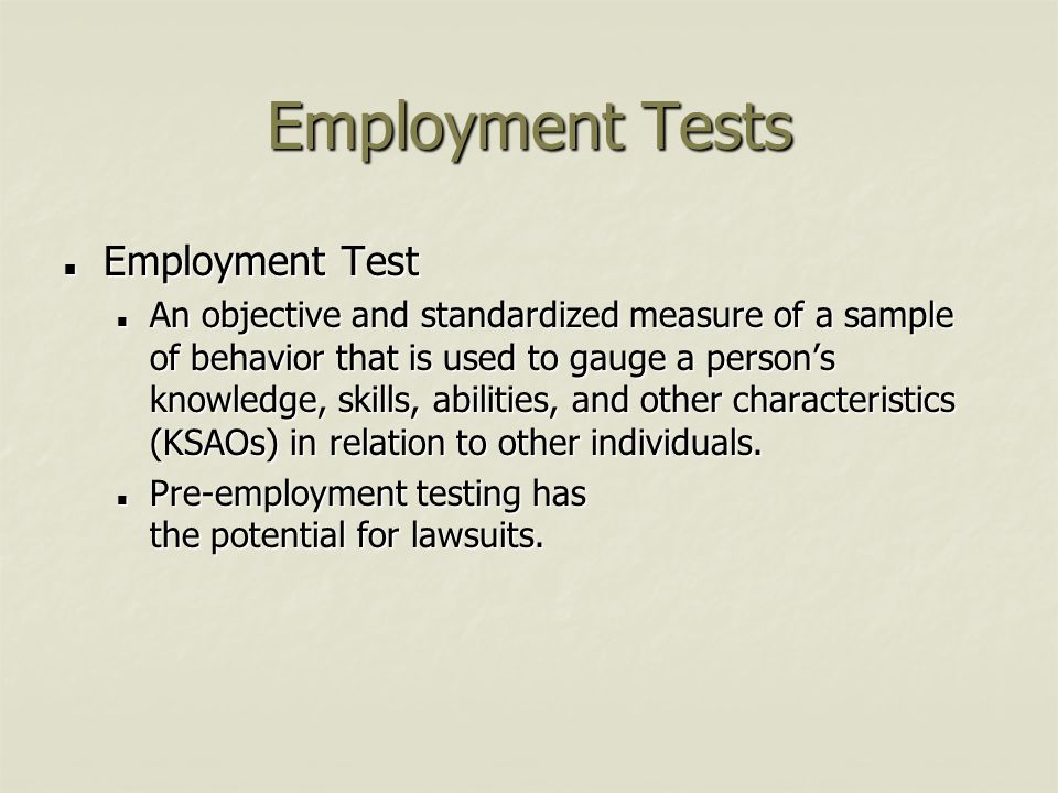 Employment Tests Employment Test Employment Test An objective and standardized measure of a sample of behavior that is used to gauge a person's knowle