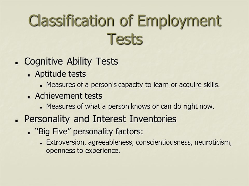 Classification of Employment Tests Cognitive Ability Tests Cognitive Ability Tests Aptitude tests Aptitude tests Measures of a person's capacity to le