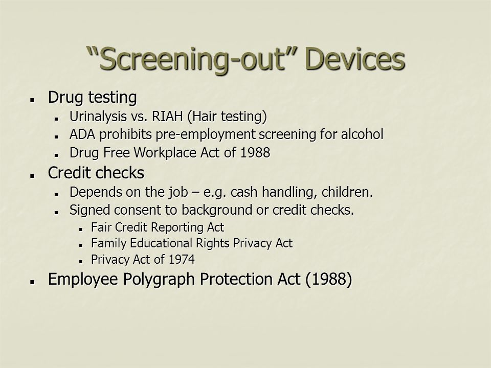 Drug testing Drug testing Urinalysis vs. RIAH (Hair testing) Urinalysis vs. RIAH (Hair testing) ADA prohibits pre-employment screening for alcohol ADA