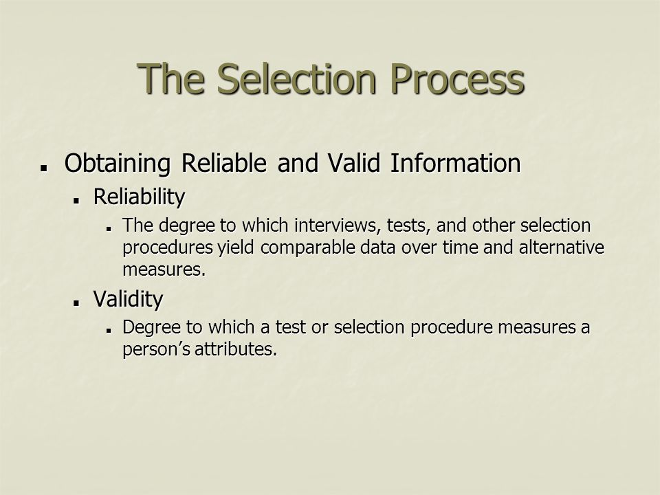 The Selection Process Obtaining Reliable and Valid Information Obtaining Reliable and Valid Information Reliability Reliability The degree to which in
