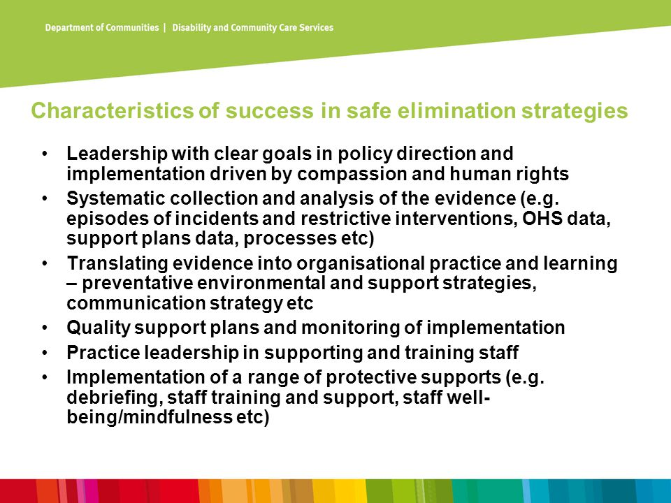 Characteristics of success in safe elimination strategies Leadership with clear goals in policy direction and implementation driven by compassion and