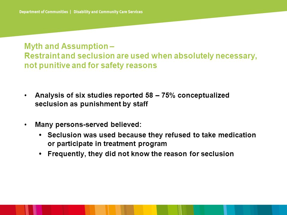 Assumption: Staff know how to identify potentially difficult situations Holzworth & Willis (1999) conducted research on nurses' decisions based on clinical cues of patient agitation, self- harm, inclinations to assault others, and destruction of property Nurses agreed only 22% of the time When data was analyzed for agreement due to chance alone, agreement was reduced to 8% Nurses with the least clinical experience (less than 3 years) made the most restrictive recommendations (Holzworth & Willis, 1999)